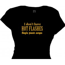 I Don't have HOT FLASHES They're Power Surges